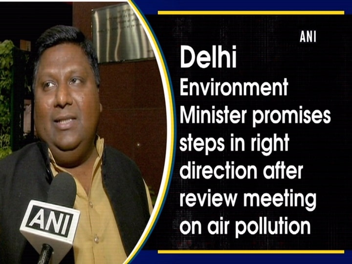Delhi Environment Minister promises steps in right direction after review meeting on air pollution