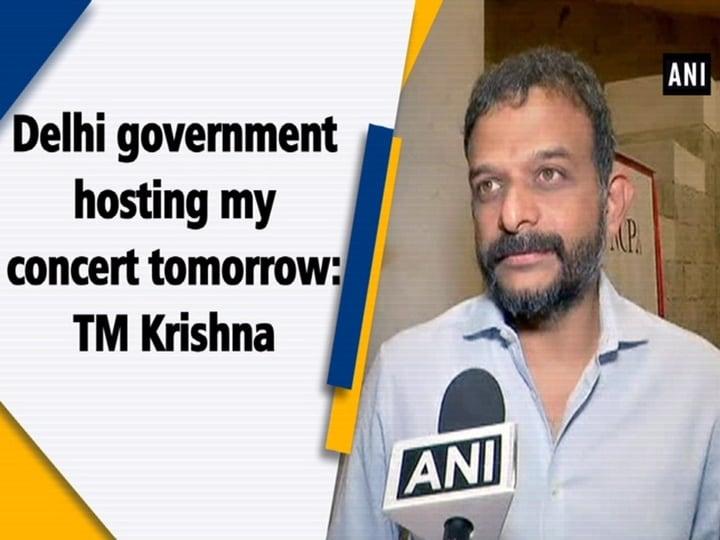 Delhi government hosting my concert tomorrow: TM Krishna