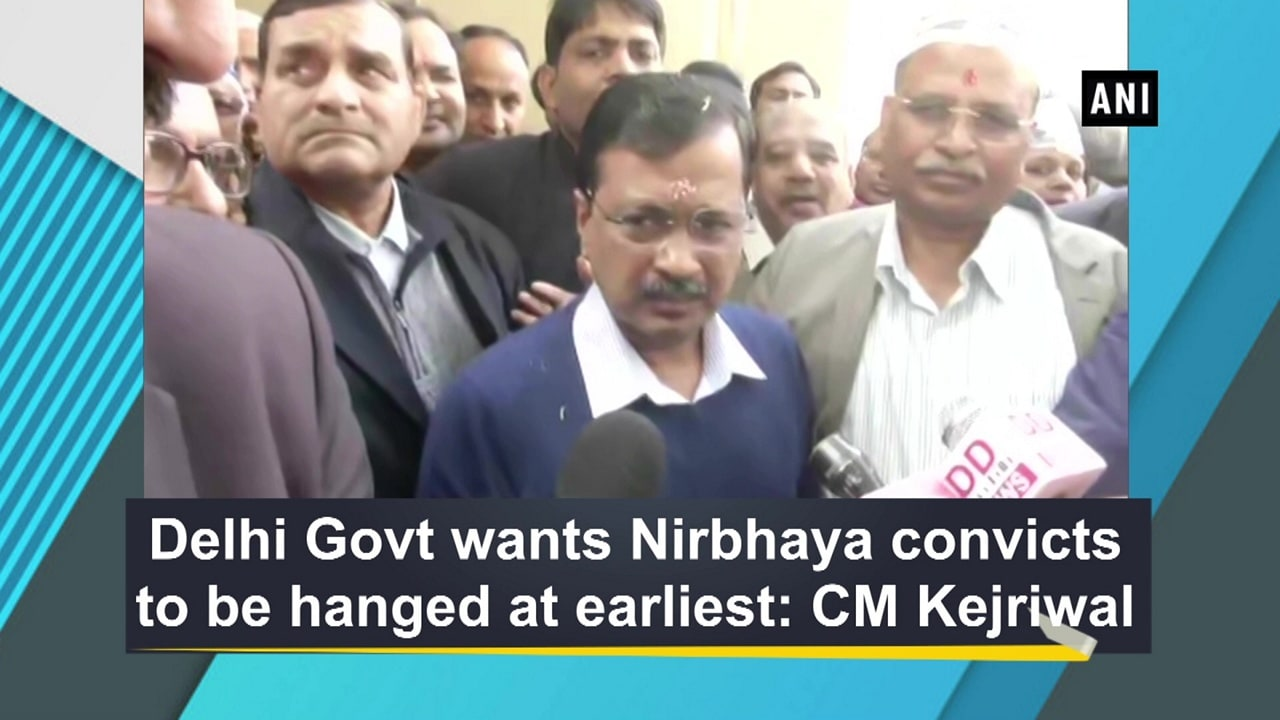 Delhi Govt wants Nirbhaya convicts to be hanged at earliest: CM Kejriwal