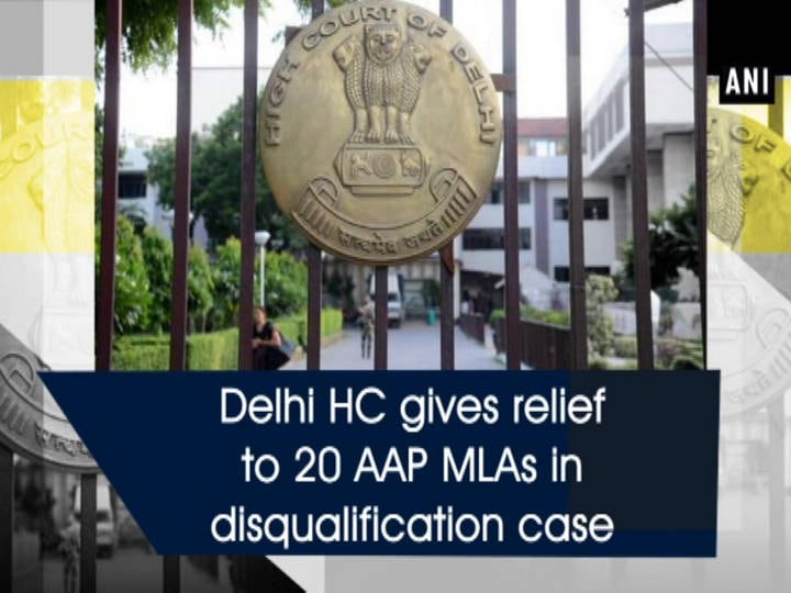 Delhi HC gives relief to 20 AAP MLAs in disqualification case