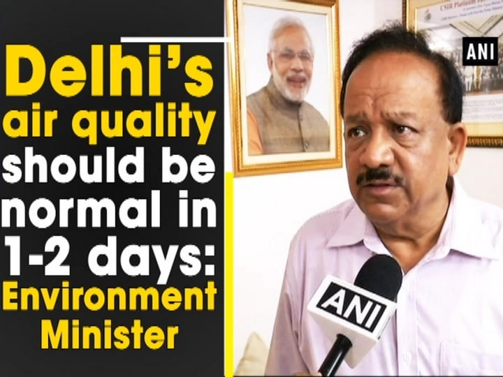 Delhi's air quality should be normal in 1-2 days: Environment Minister
