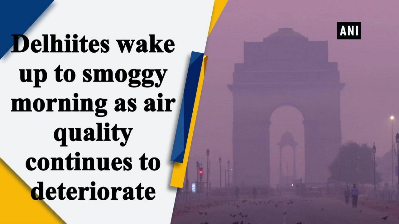 Delhiites wake up to smoggy morning as air quality continues to deteriorate