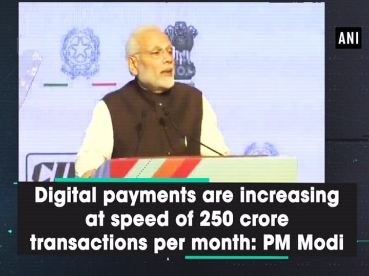 Digital payments are increasing at speed of 250 crore transactions per month: PM Modi