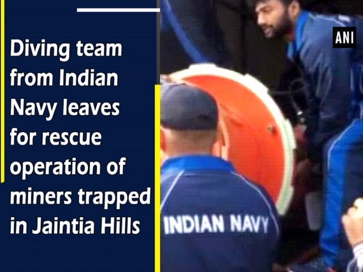 Diving team from Indian Navy leaves for rescue operation of miners trapped in Jaintia Hills