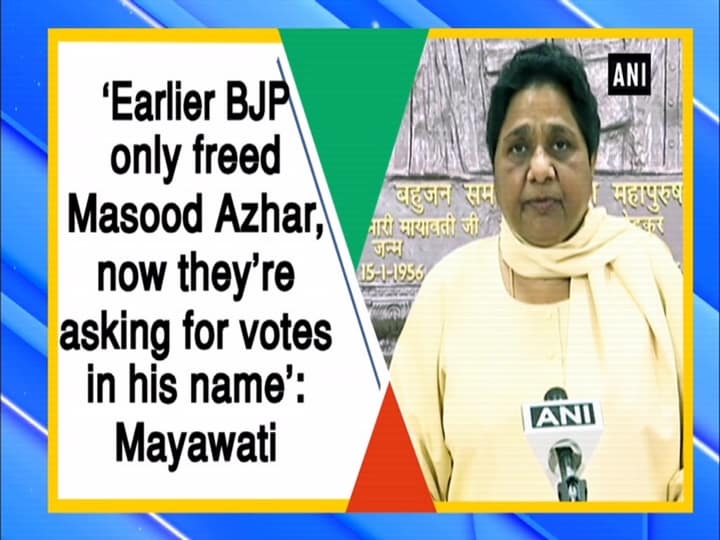 'Earlier BJP only freed Masood Azhar, now they're asking for votes in his name': Mayawati