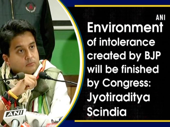 Environment of intolerance created by BJP will be finished by Congress: Jyotiraditya Scindia