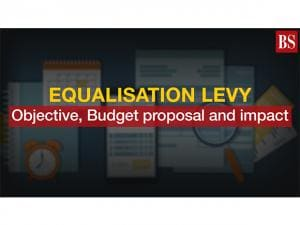 Equalisation levy: Objective, Budget proposal and impact