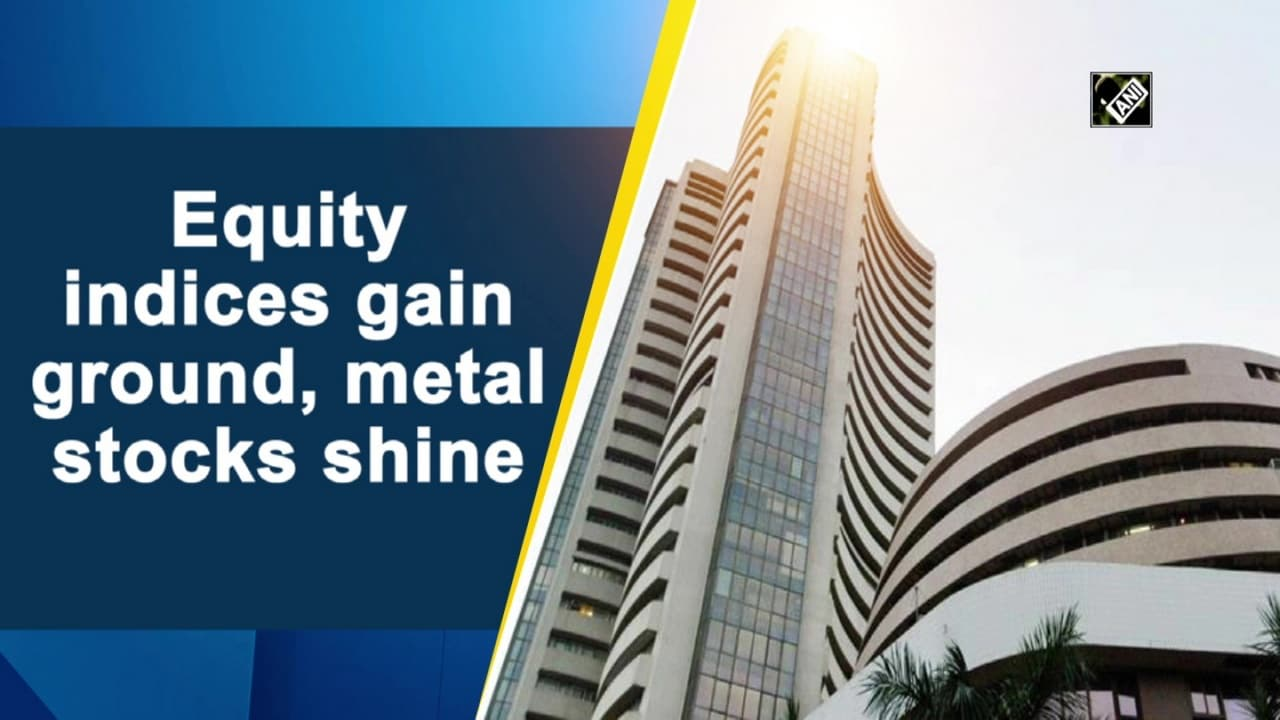 Equity indices gain ground, metal stocks shine