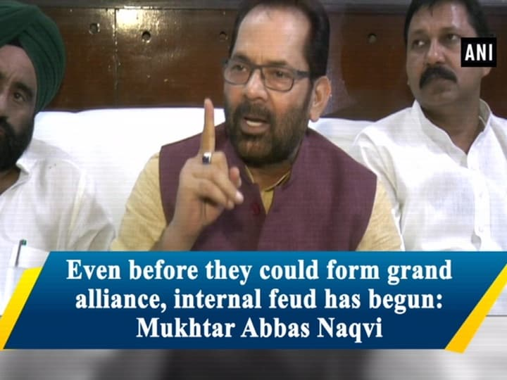 Even before they could form grand alliance, internal feud has begun: Mukhtar Abbas Naqvi