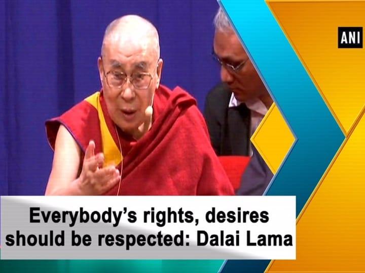 Everybody's rights, desires should be respected: Dalai Lama