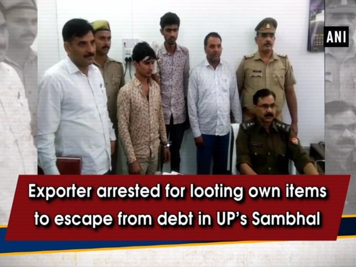 Exporter arrested for looting own items to escape from debt in UP's Sambhal