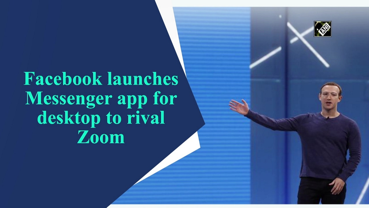Facebook launches Messenger app for desktop to rival Zoom