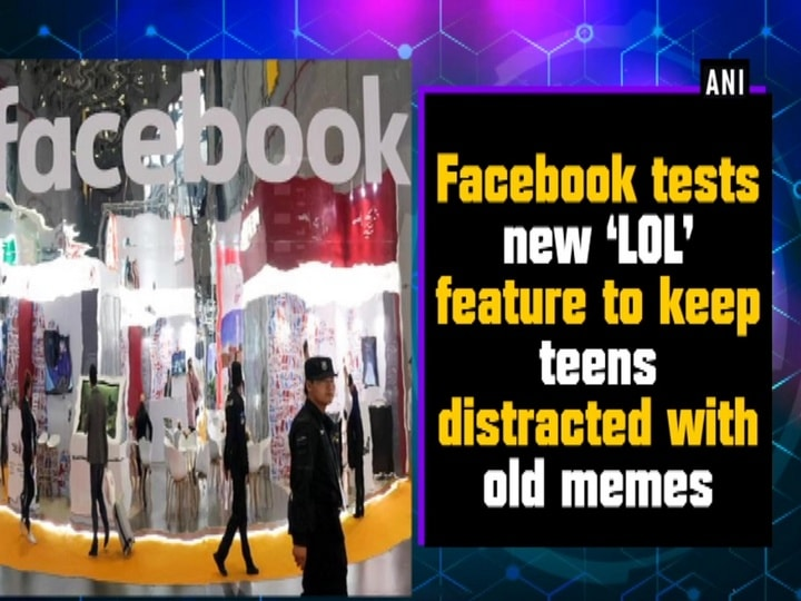 Facebook tests new 'LOL' feature to keep teens distracted with old memes
