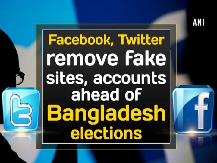 Facebook, Twitter remove fake sites, accounts ahead of Bangladesh elections