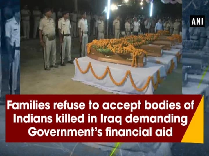 Families refuse to accept bodies of Indians killed in Iraq demanding Government's financial aid