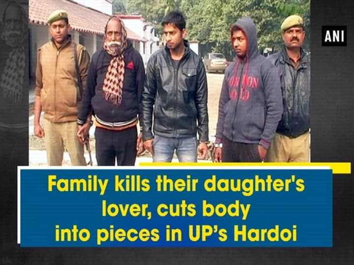 Family kills their daughter's lover, cuts body into pieces in UP's Hardoi