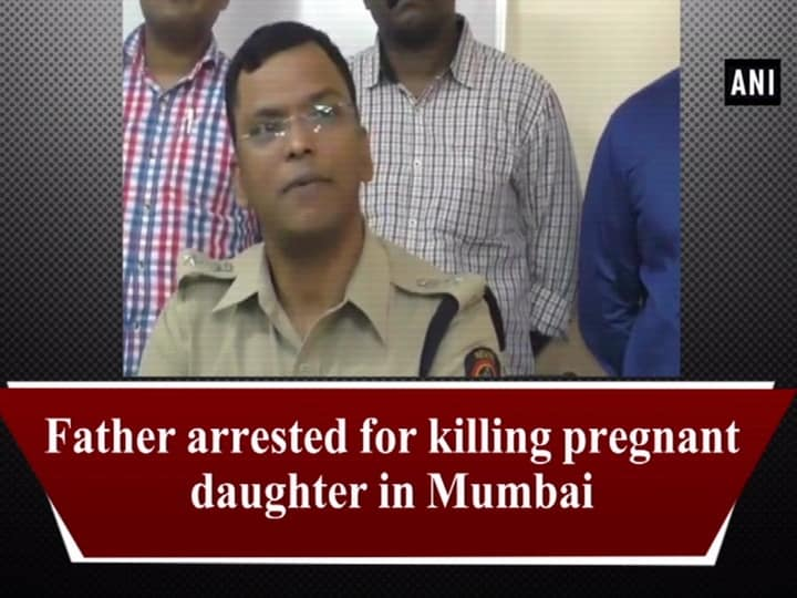 Father arrested for killing pregnant daughter in Mumbai