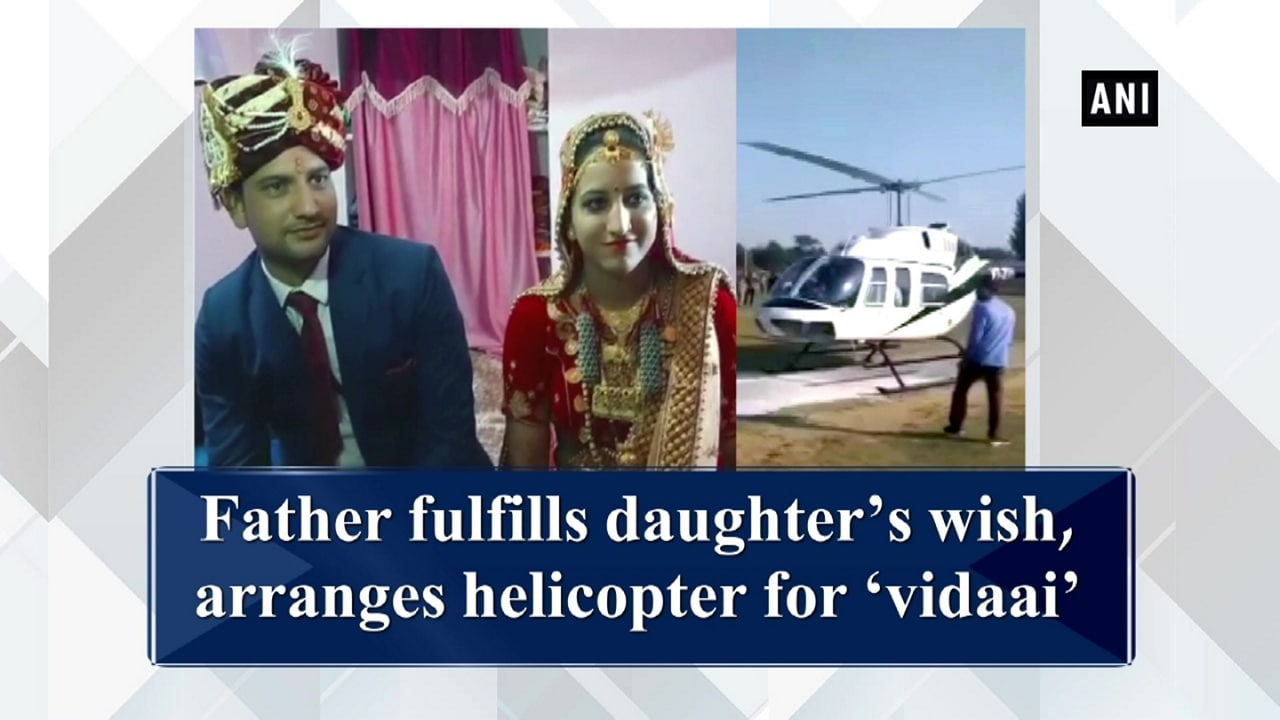 Father fulfills daughter's wish, arranges helicopter for 'vidaai'