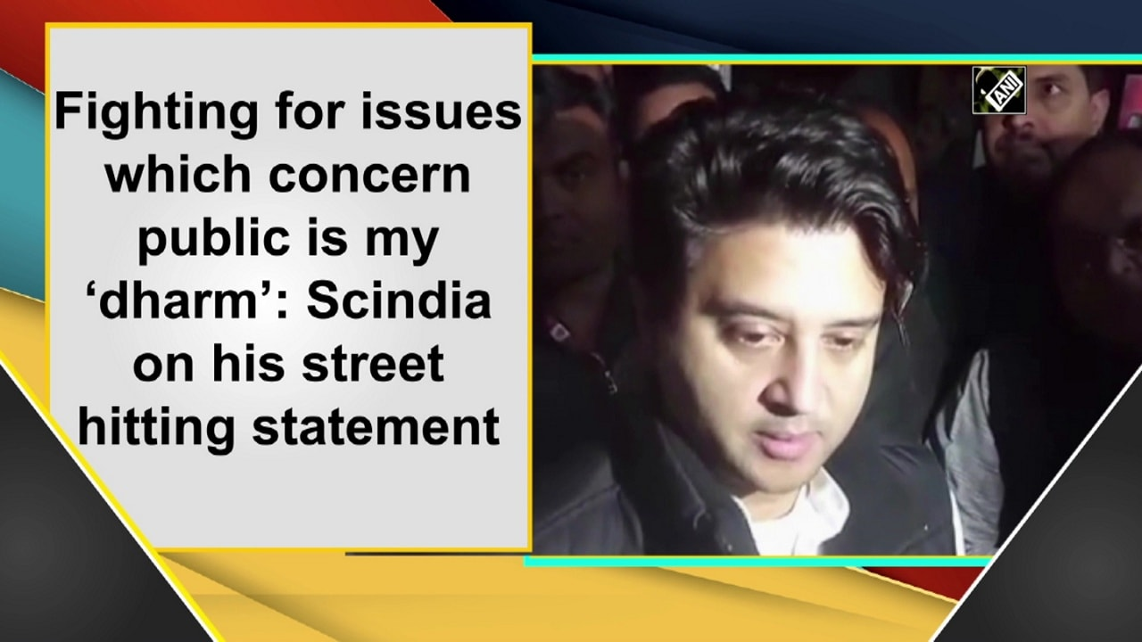 Fighting for issues which concern public is my 'dharm': Scindia on his street hitting statement