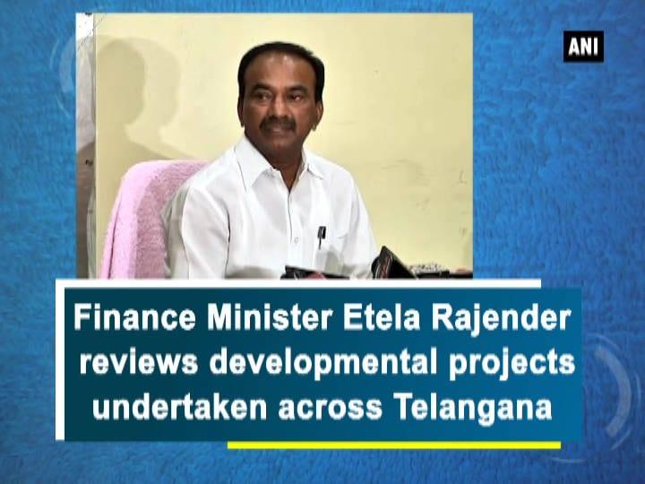 Finance Minister Etela Rajender reviews developmental projects undertaken across Telangana