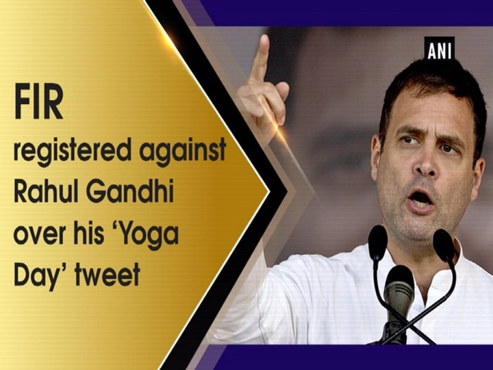 FIR registered against Rahul Gandhi over his 'Yoga Day' tweet