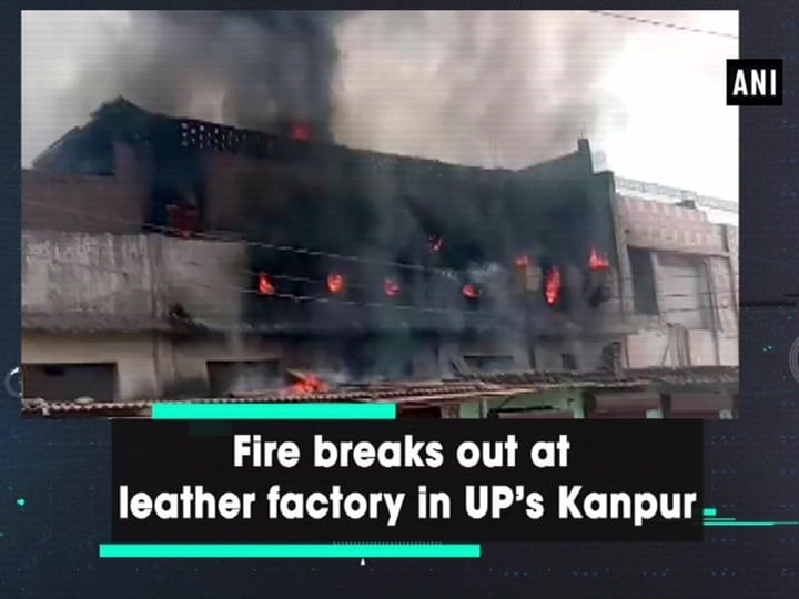 Fire breaks out at leather factory in UP's Kanpur