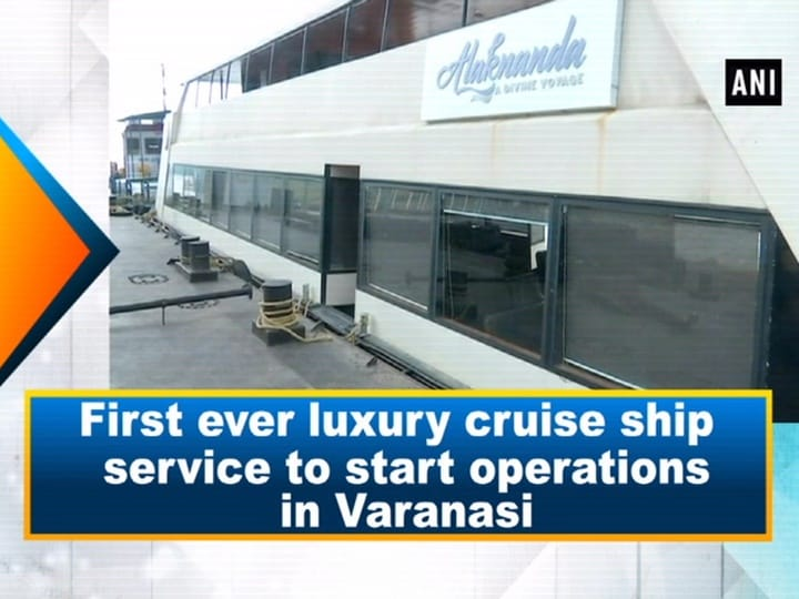 First ever luxury cruise ship service to start operations in Varanasi