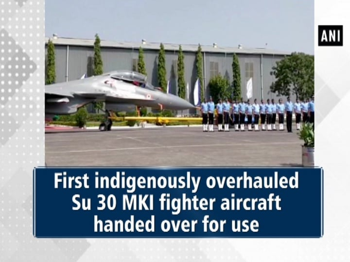 First indigenously overhauled Su 30 MKI fighter aircraft handed over for use