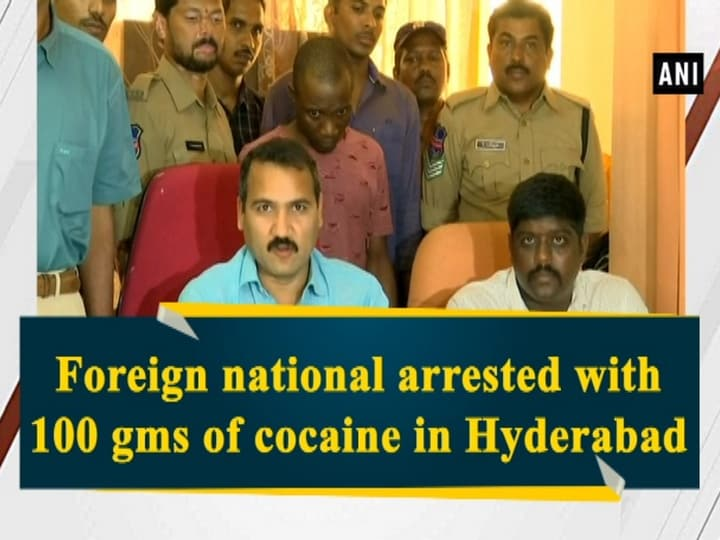 Foreign national arrested with 100 gms of cocaine in Hyderabad