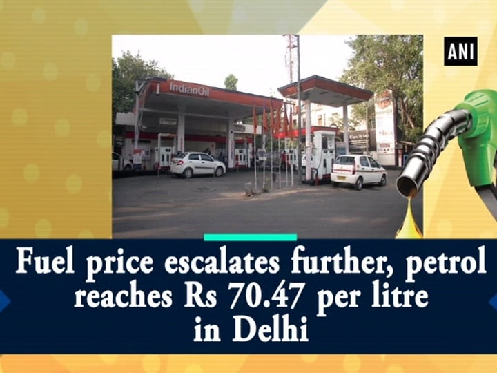 Fuel price escalates further, petrol reaches Rs 70.47 per litre in Delhi
