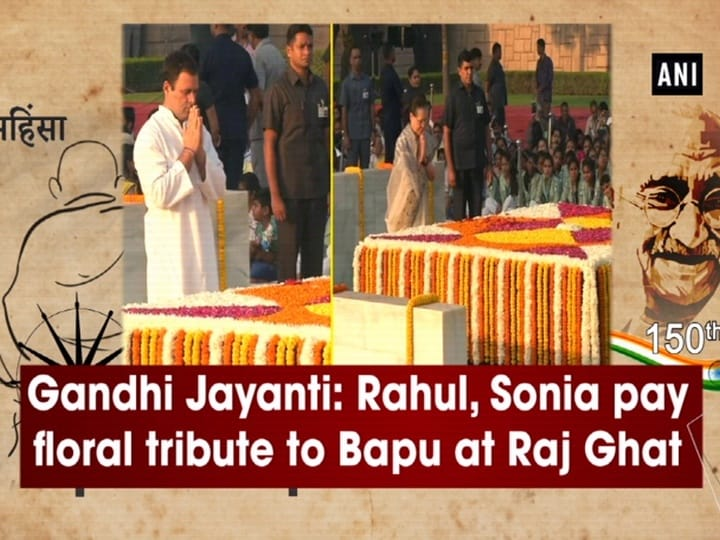 Gandhi Jayanti: Rahul, Sonia pay floral tribute to Bapu at Raj Ghat