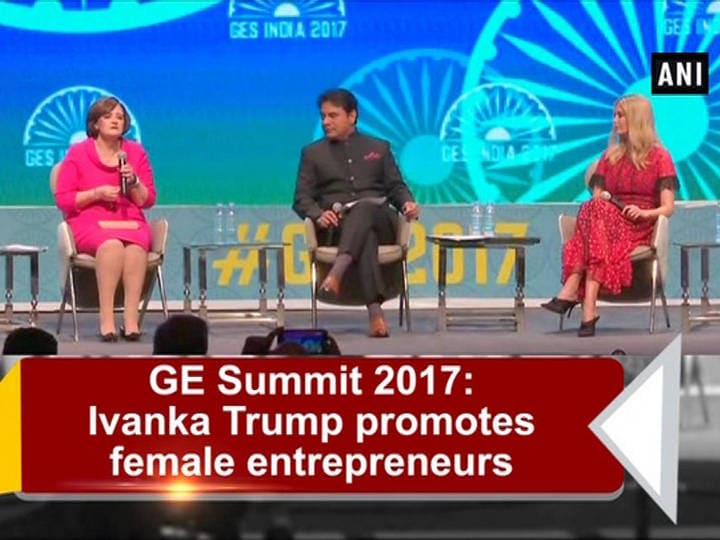 GE Summit 2017: Ivanka Trump promotes female entrepreneurs