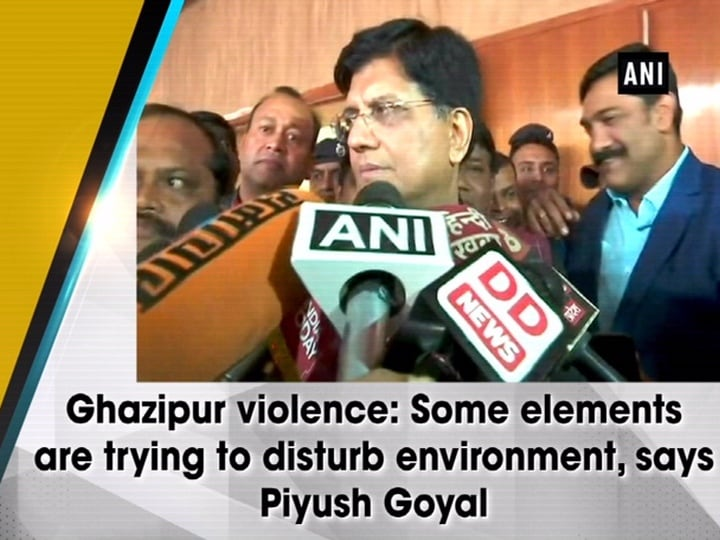 Ghazipur violence: Some elements are trying to disturb environment, says Piyush Goyal