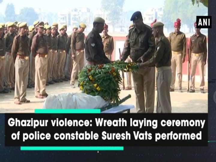 Ghazipur violence: Wreath laying ceremony of police constable Suresh Vats performed