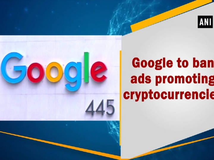 Google to ban ads promoting cryptocurrencies