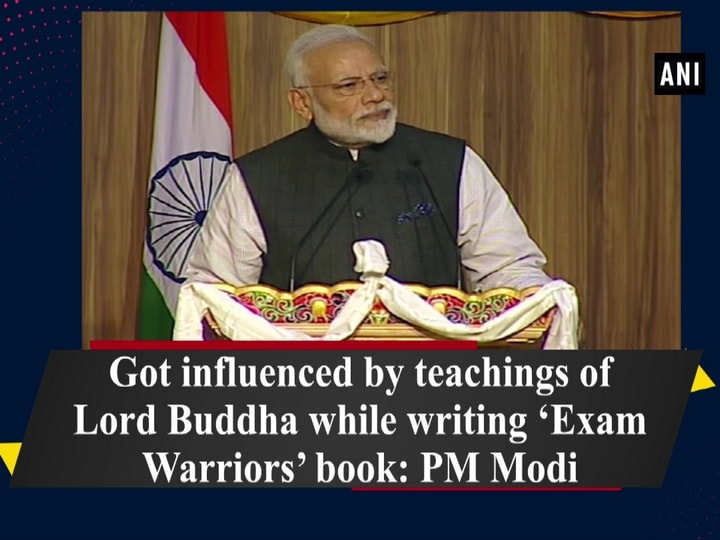 Got influenced by teachings of Lord Buddha while writing 'Exam Warriors' book: PM Modi