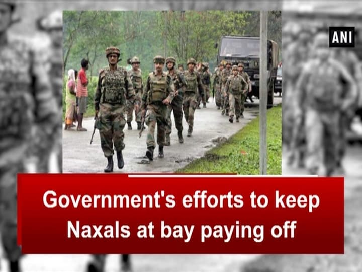 Government's efforts to keep Naxals at bay paying off