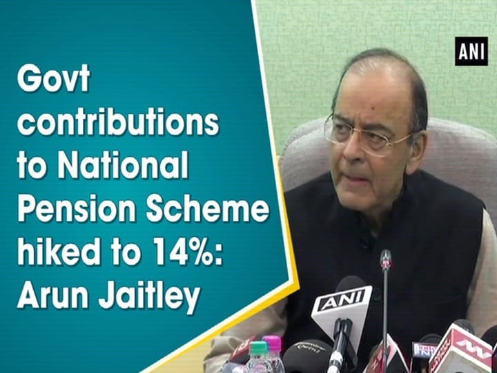 Govt contributions to National Pension Scheme hiked to 14%: Arun Jaitley