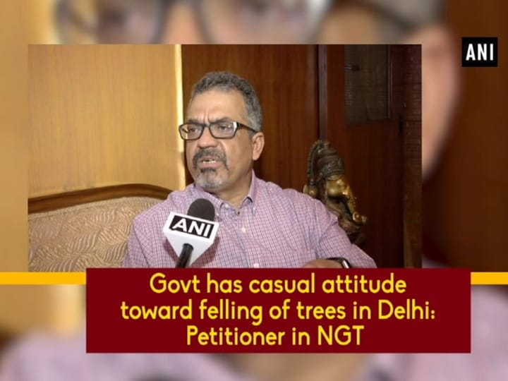 Govt has casual attitude toward felling of trees in Delhi: Petitioner in NGT