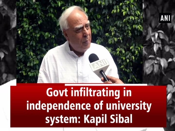 Govt infiltrating in independence of university system: Kapil Sibal