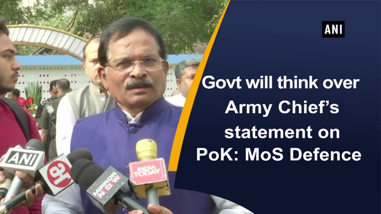 Govt will think over Army Chief's statement on PoK: MoS Defence
