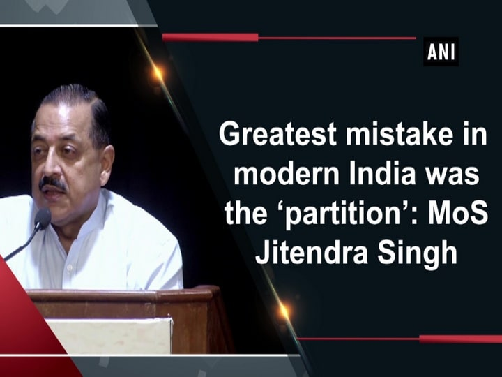 Greatest mistake in modern India was the 'partition': MoS Jitendra Singh