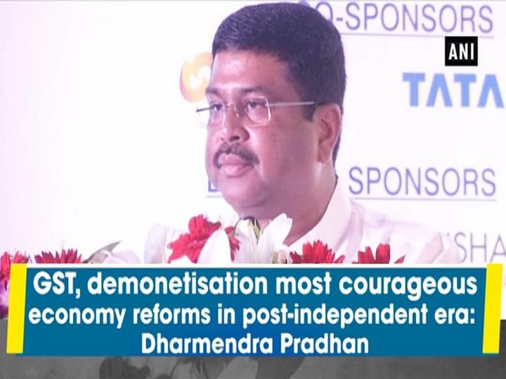 GST, demonetisation most courageous economy reforms in post-independent era:  Dharmendra Pradhan