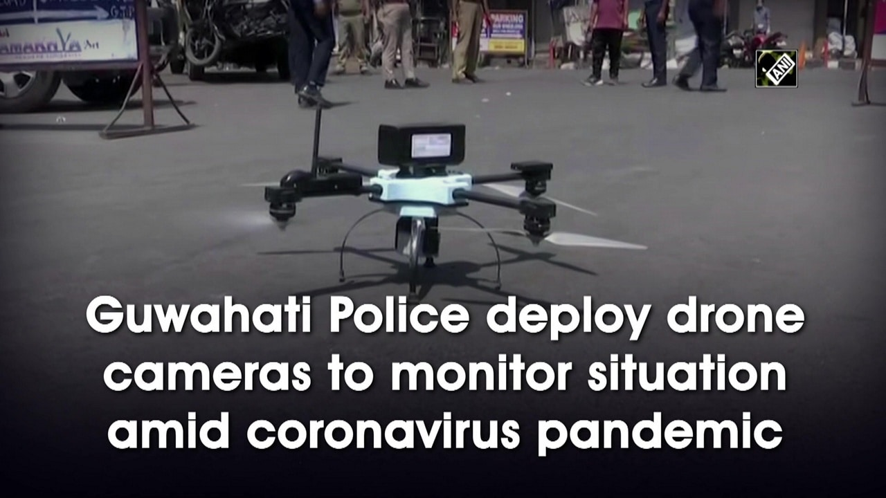 Guwahati Police deploy drone cameras to monitor situation amid coronavirus pandemic