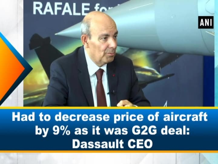 Had to decrease price of aircraft by 9% as it was G2G deal: Dassault CEO