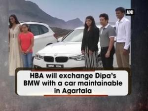 HBA will exchange Dipa's BMW with a car maintainable in Agartala