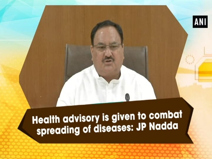 Health advisory is given to combat spreading of diseases: JP Nadda