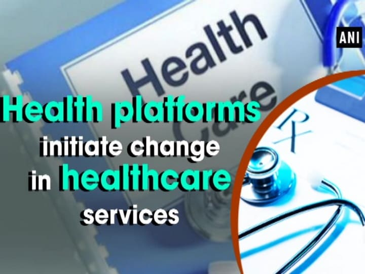 Health platforms initiate change in healthcare services