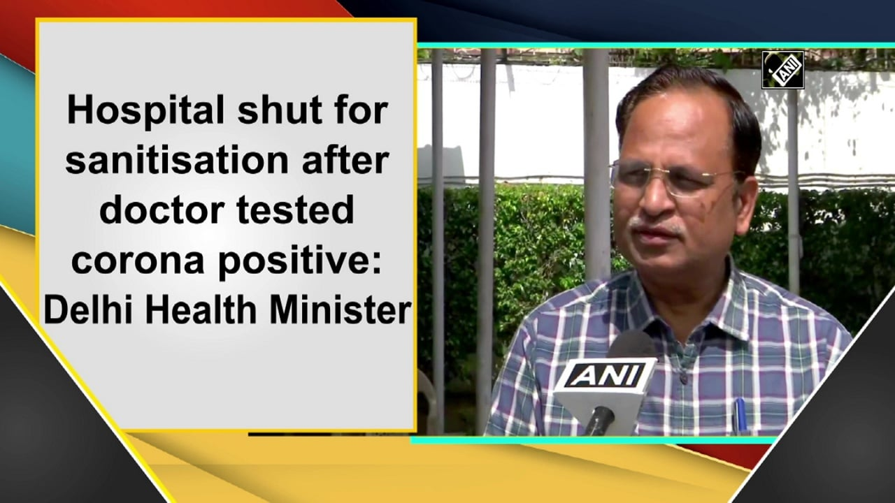 Hospital shut for sanitisation after doctor tested corona positive: Delhi Health Minister