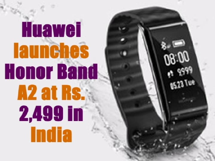 Huawei launches Honor Band A2 at Rs. 2,499